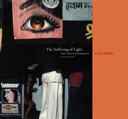 Alex Webb: The Suffering of Light Cover Image