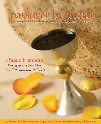 Passover by Design: Picture-Perfect Kosher by Design Recipes for the HolidaySusie Fishbein, John Uher