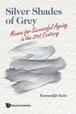 Silver Shades of Grey: Memos for Successful Ageing in the 21st Century Cover Image