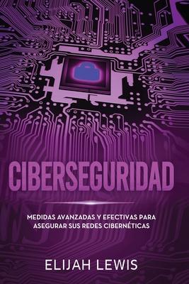 Ciberseguridad: Medidas avanzadas y efectivas para asegurar sus redes cibernéticas Cover Image