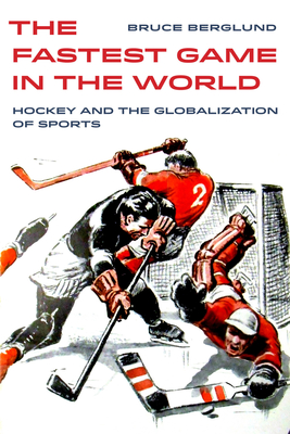 The Fastest Game in the World: Hockey and the Globalization of Sports (Sport in World History  #6) Cover Image