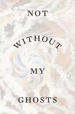 Not Without My Ghosts Cover Image
