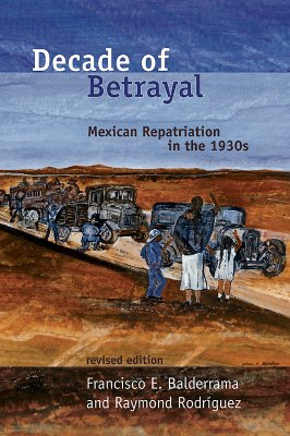 Decade of Betrayal: Mexican Repatriation in the 1930s Cover Image