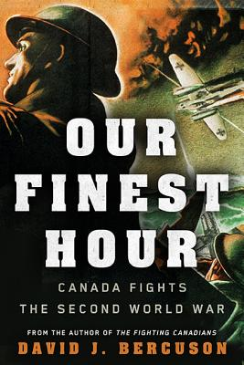 Our Finest Hour: Canada Fights the Second World War Cover Image
