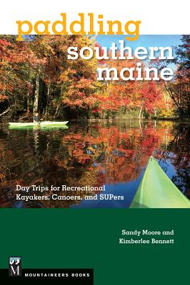 Paddling Southern Maine: Day Trips for Recreational Kayakers, Canoers, and Supers Cover Image