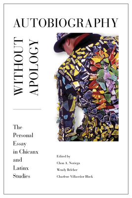 AUTOBIOGRAPHY WITHOUT APOLOGY - By Chon A. Noriega (Editor), Wendy Laura Belcher (Editor), Charlene Villaseñor Black (Editor)