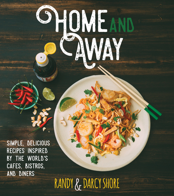 Home and Away: Simple, Delicious Recipes Inspired by the World's Cafes, Bistros, and Diners Cover Image