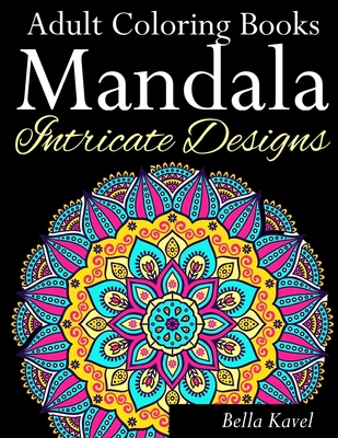 Adult Coloring Books Mandala Intricate Designs: Fast-Track Stress-Relief and Relaxation with Anti-Stress Mandala Coloring Book: Includes Mandala Flora Cover Image