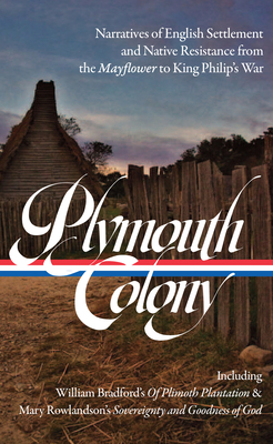 Plymouth Colony: Narratives of English Settlement and Native Resistance from the Mayflower to King Philip's War (LOA #337) Cover Image