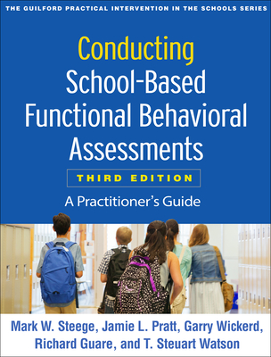 Conducting School-Based Functional Behavioral Assessments, Third Edition: A Practitioner's Guide (The Guilford Practical Intervention in the Schools Series                   ) Cover Image