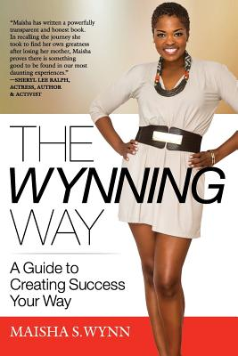 The Wynning Way: A Guide to Creating Success Your Way Cover Image