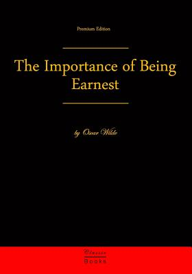 The Importance of Being Earnest: Premium Edition Cover Image