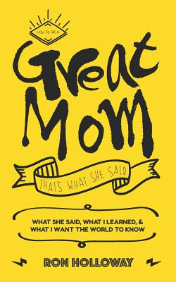 How to be a Great Mom: That's What She Said Cover Image