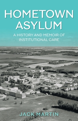 Hometown Asylum: A History and Memoir of Institutional Care Cover Image