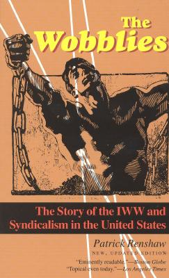 The Wobblies: The Story of the IWW and Syndicalism in the United States Cover Image