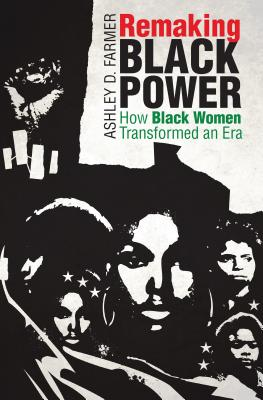 Remaking Black Power: How Black Women Transformed an Era (Justice) Cover Image