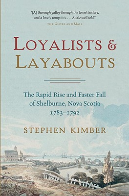 Loyalists and Layabouts: The Rapid Rise and Faster Fall of Shelburne, Nova Scotia, 1783-1792 Cover Image
