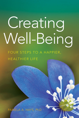 Creating Well-Being: Four Steps to a Happier, Healthier Life Cover Image
