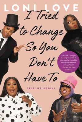 I Tried to Change So You Don't Have To: True Life Lessons Cover Image