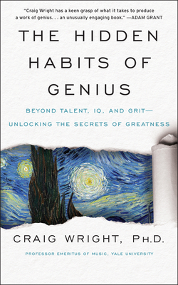 The Hidden Habits of Genius: Beyond Talent, IQ, and Grit—Unlocking the Secrets of Greatness Cover Image
