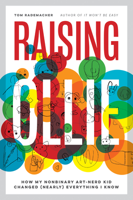 Raising Ollie: How My Nonbinary Art-Nerd Kid Changed (Nearly) Everything I Know Cover Image