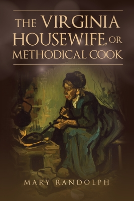 The Virginia Housewife, or Methodical Cook Cover Image