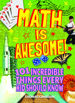 Math Is Awesome! 101 Incredible Things Every Kid Should Know Cover Image