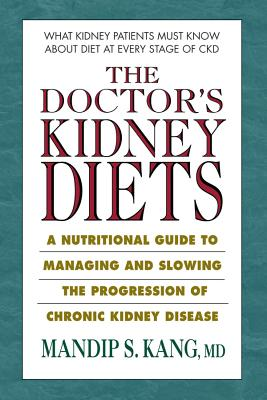 The Doctor's Kidney Diets: A Nutritional Guide to Managing and Slowing the Progression of Chronic Kidney Disease Cover Image