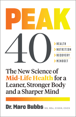 Peak 40: The New Science of Mid-Life Health for a Leaner, Stronger Body and a Sharper Mind Cover Image
