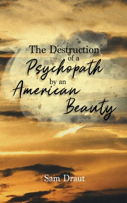 The Destruction of a Psychopath by an American Beauty Cover Image