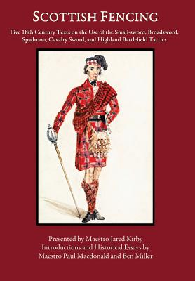 Scottish Fencing: Five 18th Century Texts on the Use of the Small-sword, Broadsword, Spadroon, Cavalry Sword, and Highland Battlefield T Cover Image