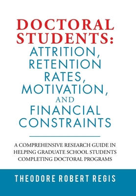 Doctoral Students: Attrition, Retention Rates, Motivation, and Financial Constraints: A Comprehensive Research Guide in Helping Graduate Cover Image