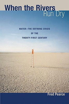 When the Rivers Run Dry: Water--The Defining Crisis of the Twenty-First Century Cover Image