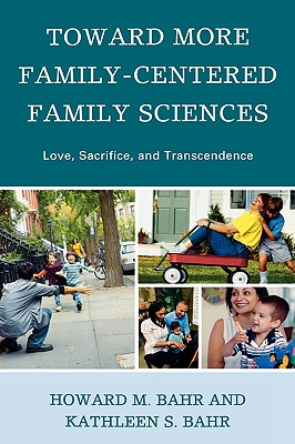 Toward More Family-Centered Family Sciences: Love, Sacrifice, and Transcendence Cover Image