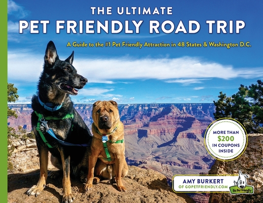 The Ultimate Pet Friendly Road Trip: A Guide to the #1 Pet Friendly Attraction in 48 States & Washington D.C. Cover Image