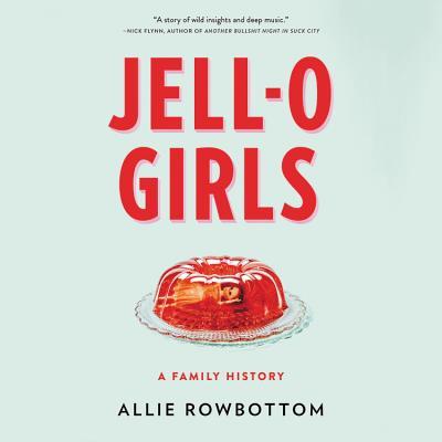 Jell-O Girls Lib/E: A Family History Cover Image