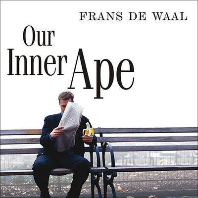 Our Inner Ape: A Leading Primatologist Explains Why We Are Who We Are Cover Image