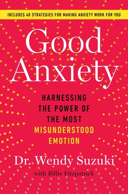 Good Anxiety: Harnessing the Power of the Most Misunderstood Emotion cover