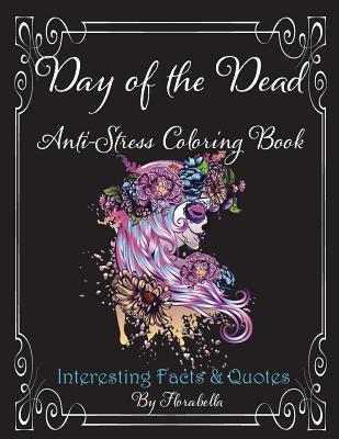 Day of the Dead Anti-Stress Coloring Book: Interesting Facts & Quotes Cover Image