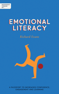 Independent Thinking on Emotional Literacy: A Passport to Increased Confidence, Engagement and Learning Cover Image