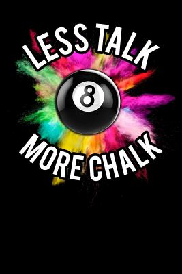 Less Talk More Chalk: 148 Pages 6 X 9 Lined Composition Notebook/Diary/Note Book Pool Billards Fan Journal Cover Image