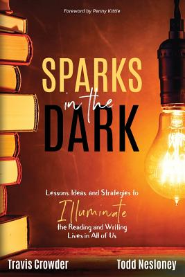 Sparks in the Dark: Lessons, Ideas and Strategies to Illuminate the Reading and Writing Lives in All of Us Cover Image