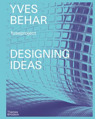 Yves Béhar: Designing Ideas Cover Image