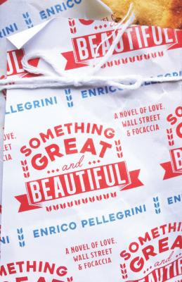 Something Great and Beautiful: A Novel of Love, Wall Street, and Focaccia Cover Image