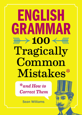 English Grammar: 100 Tragically Common Mistakes (and How to Correct Them) Cover Image