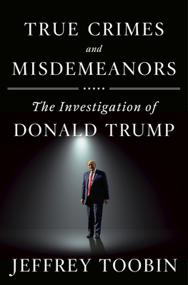 True Crimes and Misdemeanors: The Investigation of Donald Trump Cover Image