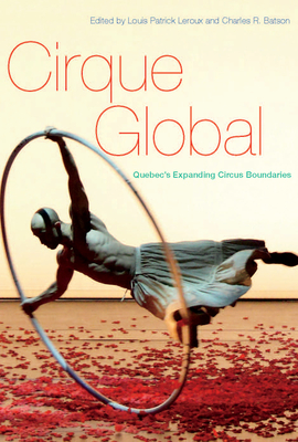 Cirque Global: Quebec's Expanding Circus Boundaries Cover Image