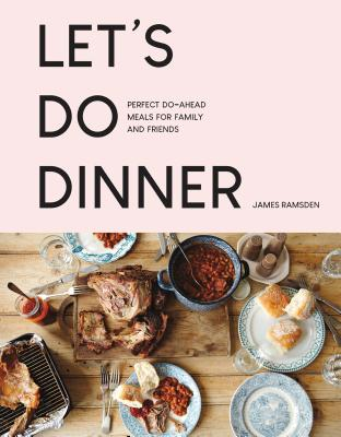 Let's Do Dinner: Perfect do-ahead meals for family and friends Cover Image