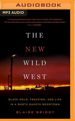 The New Wild West: Black Gold, Fracking, and Life in a North Dakota Boomtown Cover Image