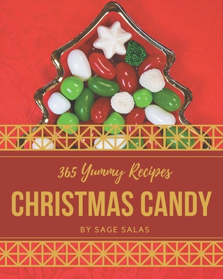 365 Yummy Christmas Candy Recipes: Let's Get Started with The Best Yummy Christmas Candy Cookbook! Cover Image